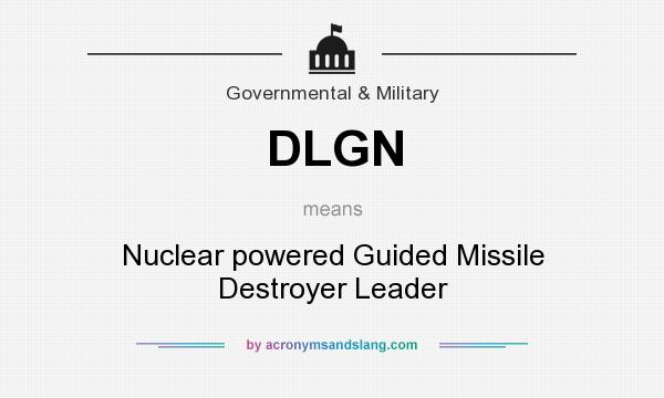 What does DLGN mean? It stands for Nuclear powered Guided Missile Destroyer Leader