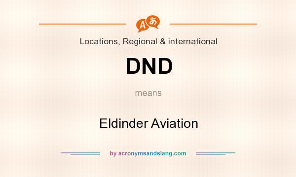What does DND mean? It stands for Eldinder Aviation
