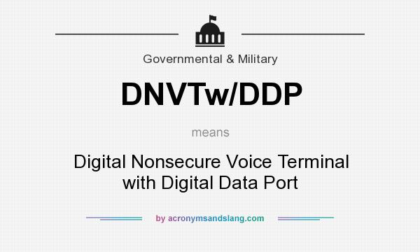 What does DNVTw/DDP mean? It stands for Digital Nonsecure Voice Terminal with Digital Data Port