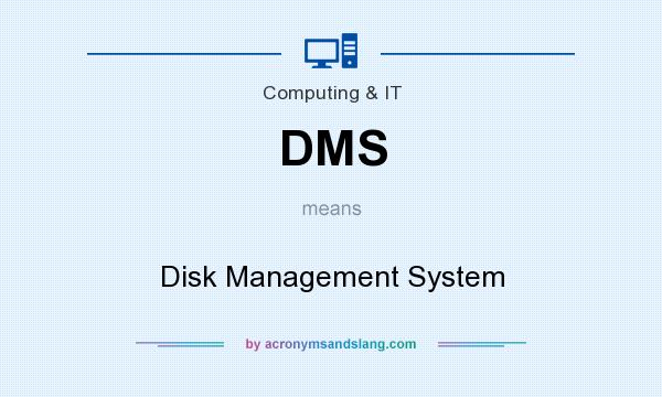 What does DMS mean? It stands for Disk Management System