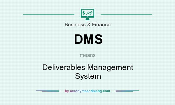 What does DMS mean? It stands for Deliverables Management System