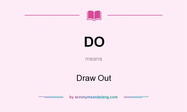 What does DO mean? It stands for Draw Out