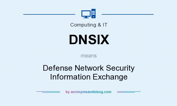 What does DNSIX mean? It stands for Defense Network Security Information Exchange