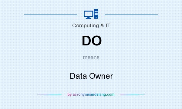 What does DO mean? It stands for Data Owner
