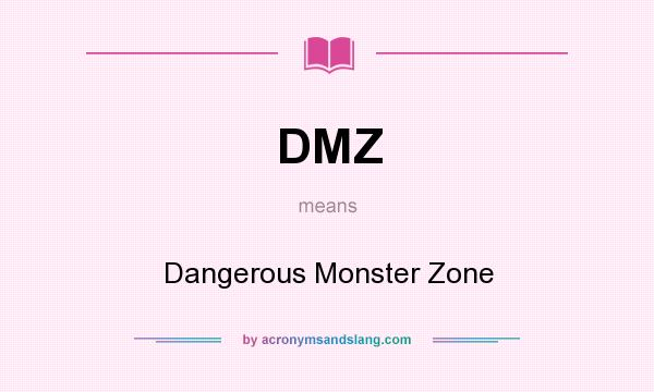 What does DMZ mean? It stands for Dangerous Monster Zone