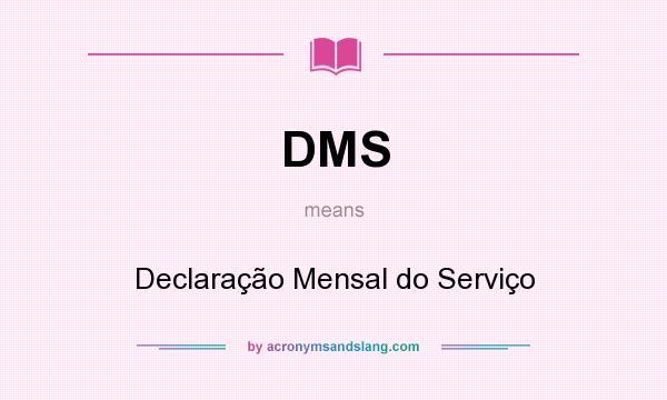 What does DMS mean? It stands for Declaração Mensal do Serviço