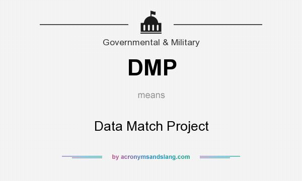What does DMP mean? It stands for Data Match Project