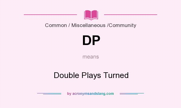 What does DP mean? It stands for Double Plays Turned