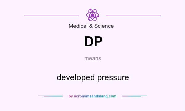 What does DP mean? It stands for developed pressure