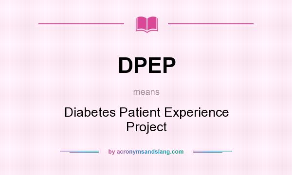 What does DPEP mean? It stands for Diabetes Patient Experience Project