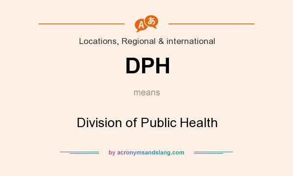 What does DPH mean? It stands for Division of Public Health