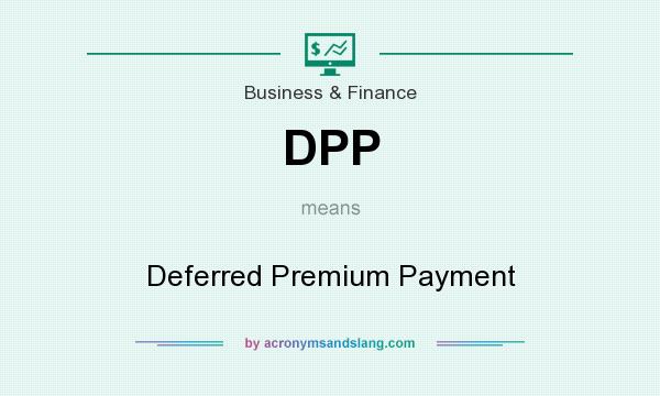 What does DPP mean? It stands for Deferred Premium Payment