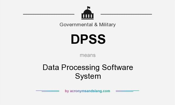 What does DPSS mean? It stands for Data Processing Software System