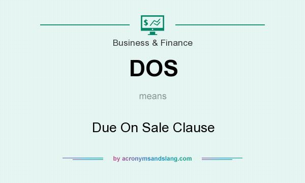 What does DOS mean? It stands for Due On Sale Clause