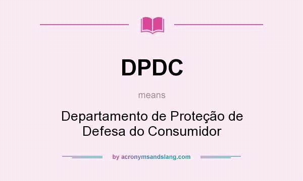 What does DPDC mean? It stands for Departamento de Proteção de Defesa do Consumidor