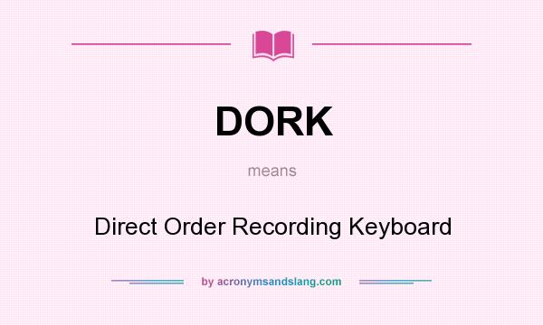 What does DORK mean? It stands for Direct Order Recording Keyboard