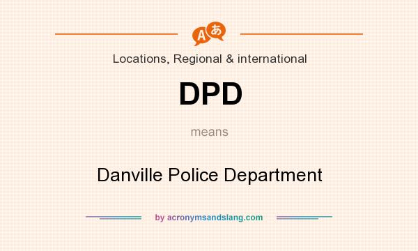 What does DPD mean? It stands for Danville Police Department