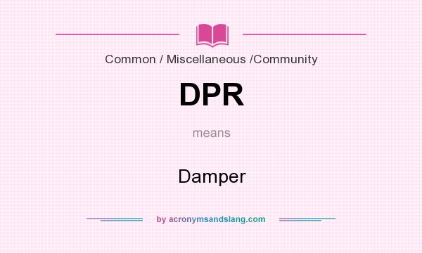 What does DPR mean? It stands for Damper