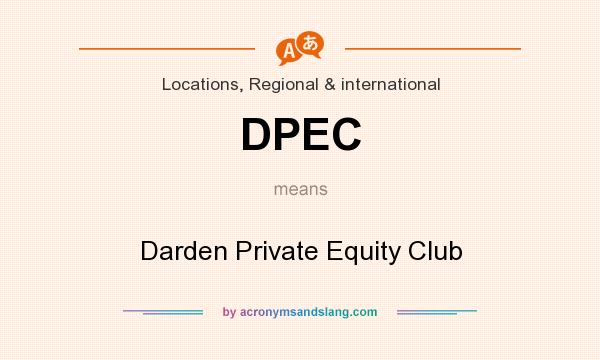 What does DPEC mean? It stands for Darden Private Equity Club