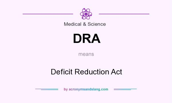 What does DRA mean? It stands for Deficit Reduction Act