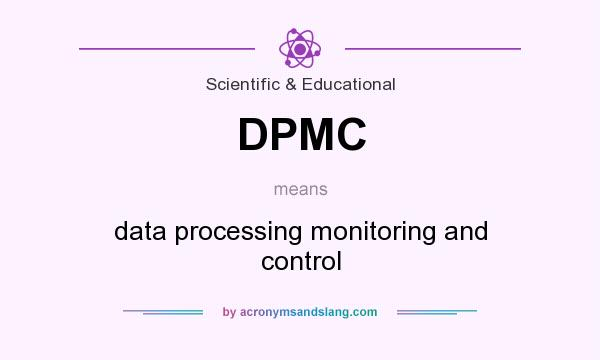 What does DPMC mean? It stands for data processing monitoring and control