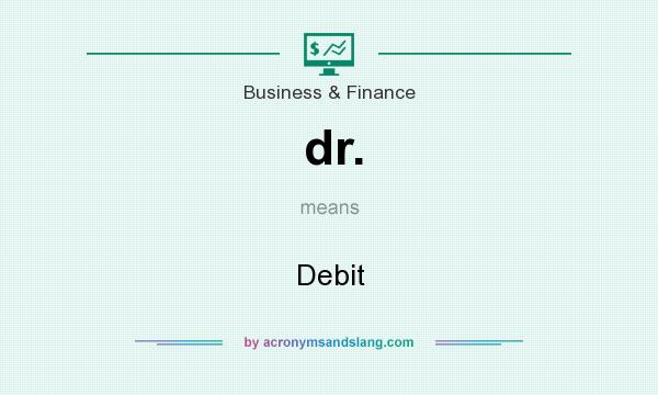 What does dr. mean? It stands for Debit