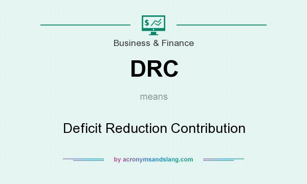 What does DRC mean? It stands for Deficit Reduction Contribution