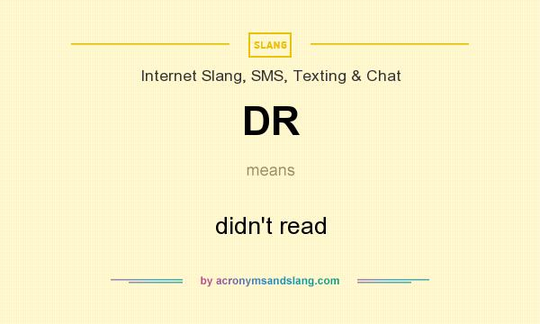 What does DR mean? It stands for didn`t read