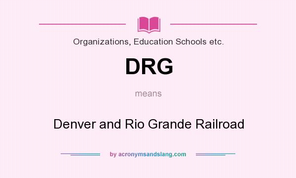 What does DRG mean? It stands for Denver and Rio Grande Railroad