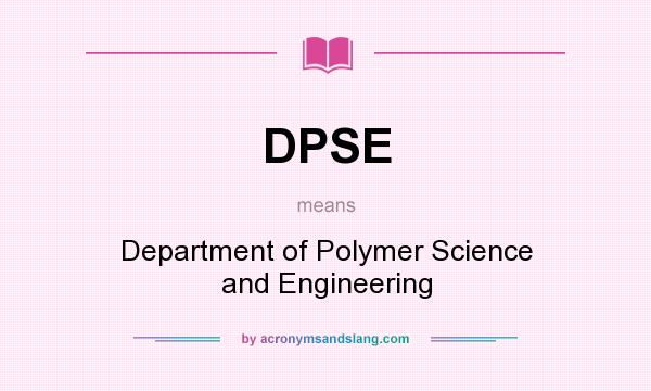 What does DPSE mean? It stands for Department of Polymer Science and Engineering