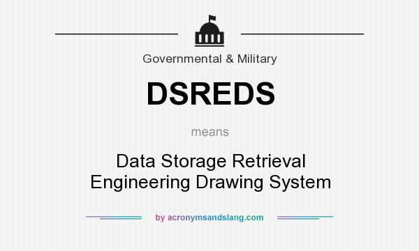 What does DSREDS mean? It stands for Data Storage Retrieval Engineering Drawing System