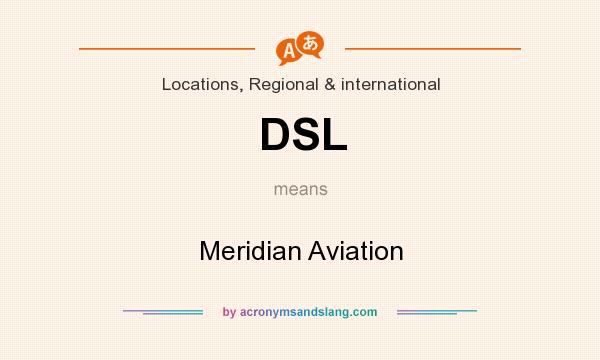 What does DSL mean? It stands for Meridian Aviation