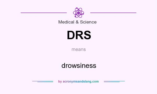 What does DRS mean? It stands for drowsiness