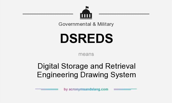 What does DSREDS mean? It stands for Digital Storage and Retrieval Engineering Drawing System