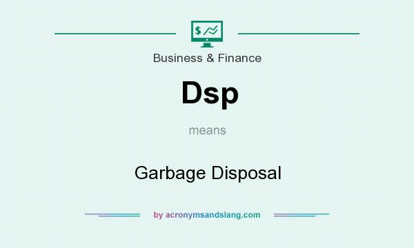 What does Dsp mean? It stands for Garbage Disposal