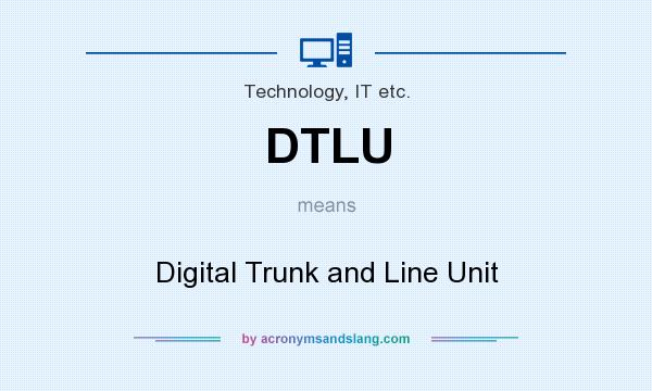 What does DTLU mean? It stands for Digital Trunk and Line Unit