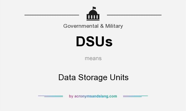 What does DSUs mean? It stands for Data Storage Units