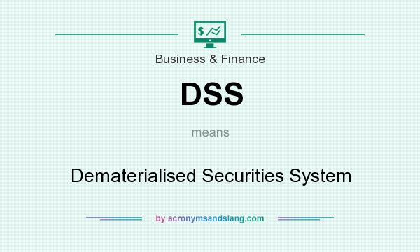What does DSS mean? It stands for Dematerialised Securities System