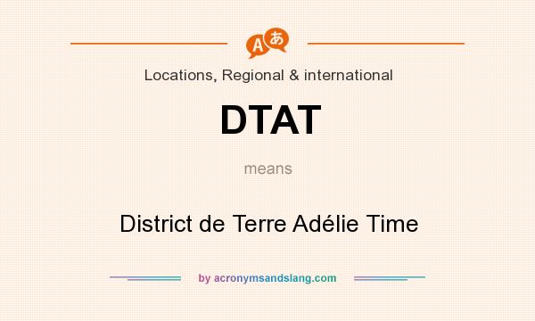 What does DTAT mean? It stands for District de Terre Adélie Time