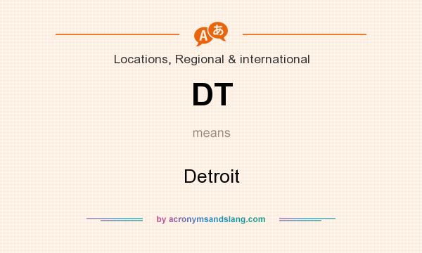 What does DT mean? It stands for Detroit