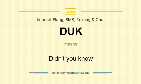What does DUK mean? It stands for Didn`t you know