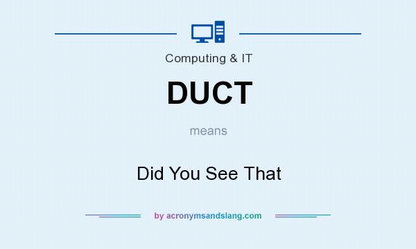 What does DUCT mean? It stands for Did You See That