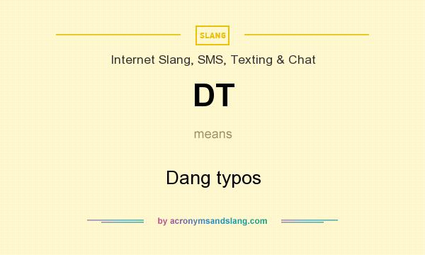 What does DT mean? It stands for Dang typos