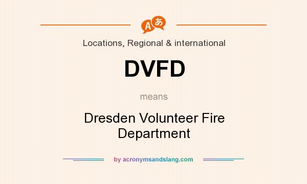 What does DVFD mean? It stands for Dresden Volunteer Fire Department