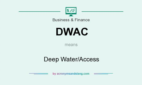 What does DWAC mean? It stands for Deep Water/Access