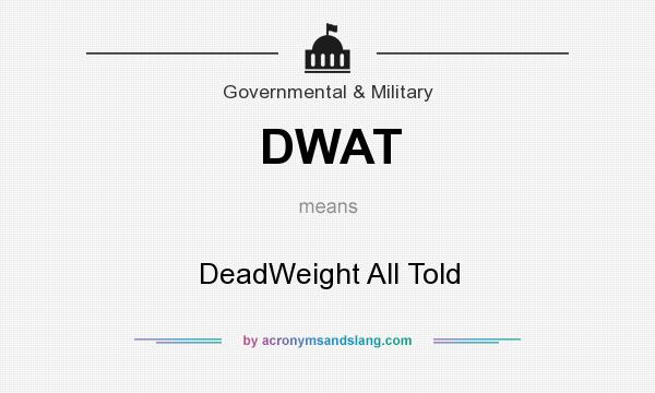 What does DWAT mean? It stands for DeadWeight All Told
