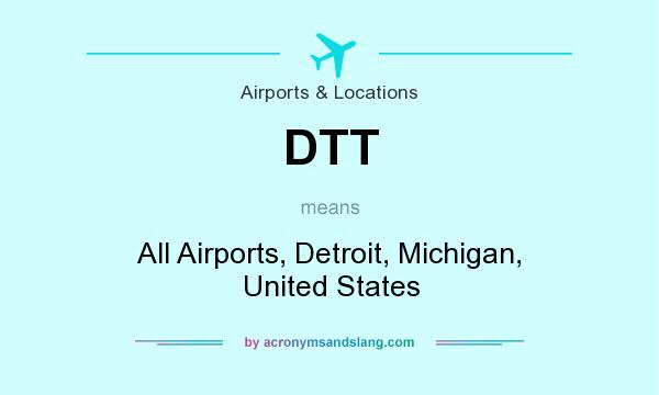 What does DTT mean? It stands for All Airports, Detroit, Michigan, United States