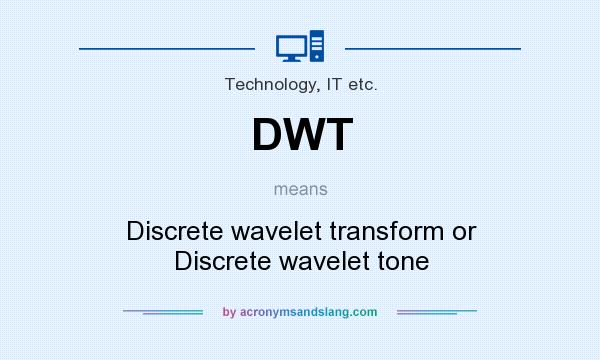 What does DWT mean? It stands for Discrete wavelet transform or Discrete wavelet tone