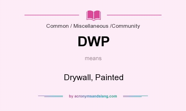 What does DWP mean? It stands for Drywall, Painted