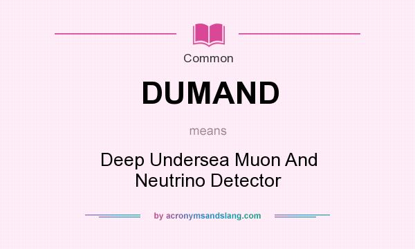 What does DUMAND mean? It stands for Deep Undersea Muon And Neutrino Detector
